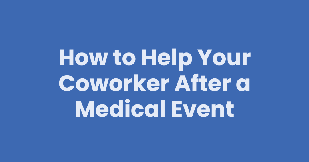 How to Help Your Coworker After a Medical Event